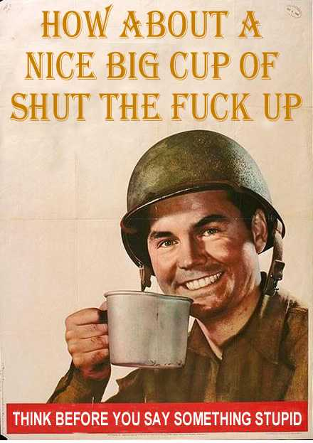 How about a nice big cup of shut the fuck up? Think before you say something stupid.